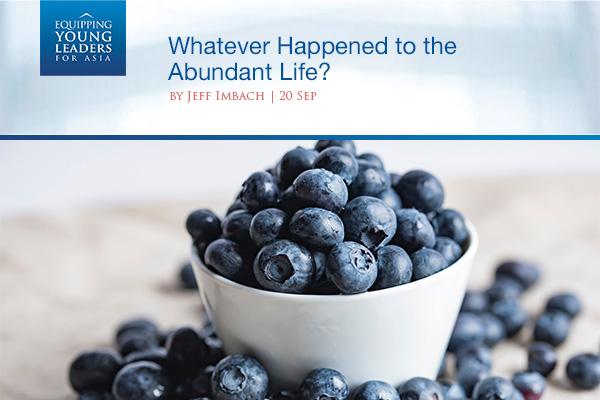 Whatever Happened to the Abundant Life?