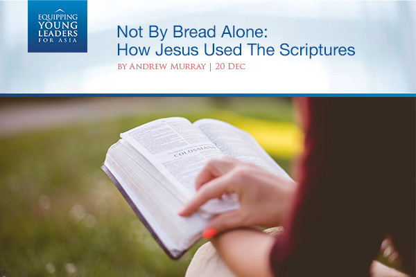 Not By Bread Alone: How Jesus Used The Scriptures